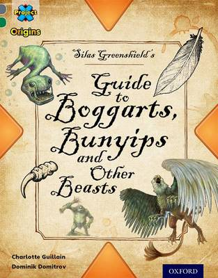 Project X Origins: Grey Book Band, Oxford Level 12: Myths and Legends: Silas Greenshield's Guide to Bunyips, Boggarts and Other Beasts by Charlotte Guillain