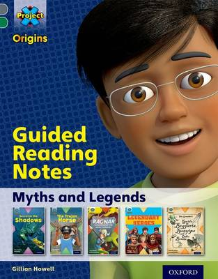 Project X Origins: Grey Book Band, Oxford Level 12: Myths and Legends: Guided Reading Notes by Gillian Howell