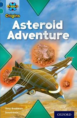 Project X Origins: Dark Blue Book Band, Oxford Level 16: Space: Asteroid Adventure by Tony Bradman