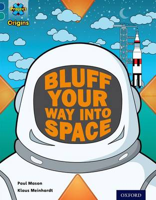 Project X Origins: Dark Blue Book Band, Oxford Level 16: Space: How to Bluff Your Way into Space by Paul Mason