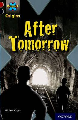 Project X Origins: Dark Red+ Book Band, Oxford Level 20: into the Future: After Tomorrow by Gillian Cross