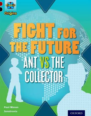 Project X Origins: Dark Red+ Book Band, Oxford Level 20: Into the Future: Fight for the Future Ant vs the Collector by Paul Mason