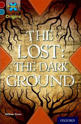 Project X Origins: Dark Red+ Book Band, Oxford Level 19: Fears and Frights: The Lost: the Dark Ground by Gillian Cross