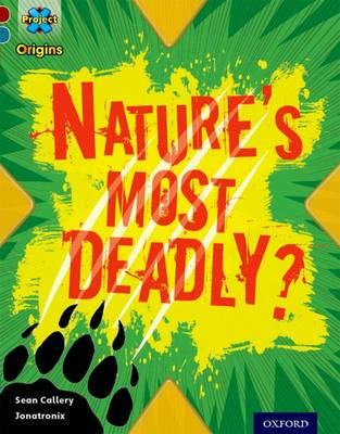 Project X Origins: Dark Red+ Book Band, Oxford Level 19: Fears and Frights: Nature's Most Deadly? by Sean Callery