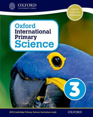 Oxford International Primary Science: Stage 3: Age 7-8: Student Workbook 3 by Alan Haigh, Deborah Roberts, Geraldine Shaw