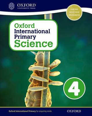 Oxford International Primary Science: Stage 4: Age 8-9: Student Workbook 4 by Alan Haigh, Deborah Roberts, Geraldine Shaw