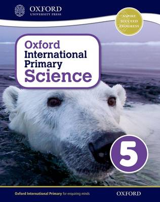 Oxford International Primary Science: Stage 5: Age 9-10: Student Workbook 5 by Alan Haigh, Deborah Roberts, Geraldine Shaw
