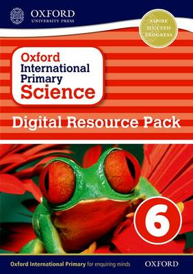 Oxford International Primary Science: Digital Resource Pack 6 by
