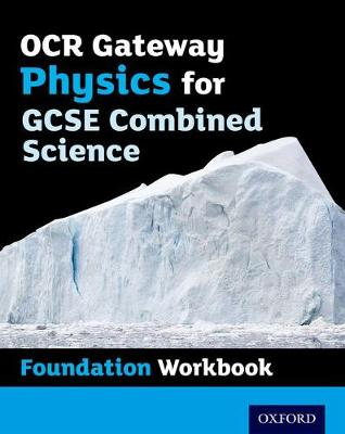 OCR Gateway GCSE Physics for Combined Science Workbook: Foundation by Helen Reynolds