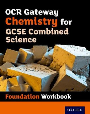 OCR Gateway GCSE Chemistry for Combined Science Workbook: Foundation by Philippa Gardom-Hulme