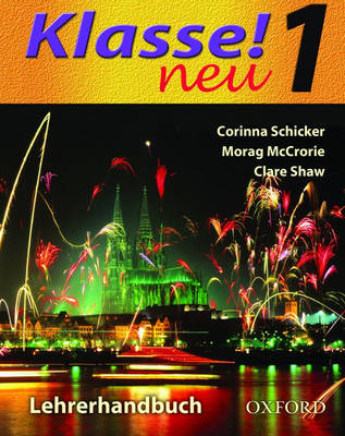 Klasse! Neu Teacher's Book by Corinna Schicker, Morag McCrorie, Clare, PhD, RD Shaw