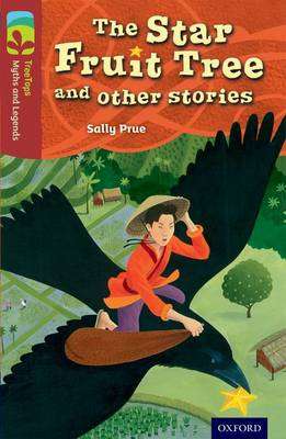 Oxford Reading Tree TreeTops Myths and Legends: Level 15: The Star Fruit Tree and Other Stories by Sally Prue