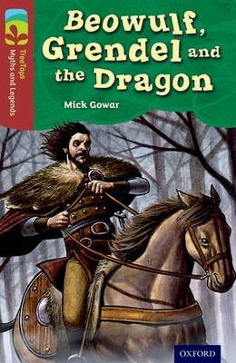 Oxford Reading Tree TreeTops Myths and Legends: Level 15: Beowulf, Grendel and the Dragon by Mick Gowar