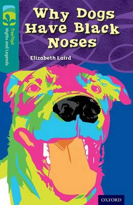 Oxford Reading Tree TreeTops Myths and Legends: Level 16: Why Dogs Have Black Noses by Elizabeth Laird