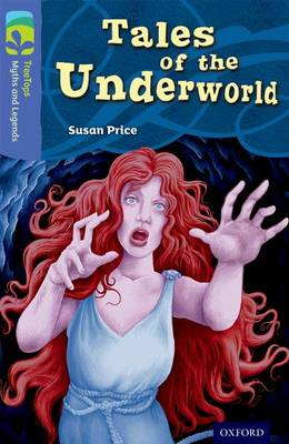 Oxford Reading Tree TreeTops Myths and Legends: Level 17: Tales of the Underworld by Susan Price