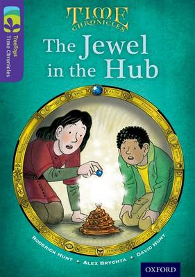 Oxford Reading Tree TreeTops Time Chronicles: Level 11: The Jewel in the Hub by Roderick Hunt, David Hunt