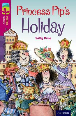 Oxford Reading Tree Treetops Fiction: Level 10: Princess Pip's Holiday by Sally Prue
