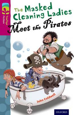Oxford Reading Tree TreeTops Fiction: Level 10 More Pack A: The Masked Cleaning Ladies Meet the Pirates by John Coldwell