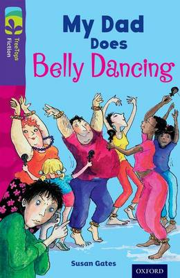 Oxford Reading Tree TreeTops Fiction: Level 11 More Pack B: My Dad Does Belly Dancing by Susan Gates