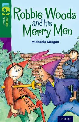 Oxford Reading Tree Treetops Fiction: Level 12: Robbie Woods and His Merry Men by Michaela Morgan