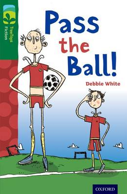 Oxford Reading Tree TreeTops Fiction: Level 12 More Pack A: Pass the Ball! by Debbie White