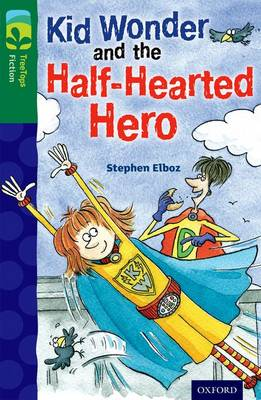 Oxford Reading Tree Treetops Fiction: Level 12 More Pack C: Kid Wonder and the Half-Hearted Hero by Stephen Elboz