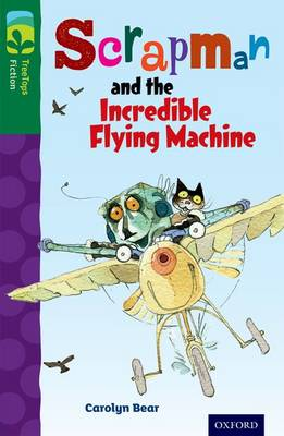 Oxford Reading Tree Treetops Fiction: Level 12 More Pack C: Scrapman and the Incredible Flying Machine by Carolyn Bear