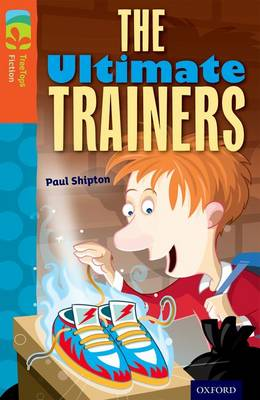 Oxford Reading Tree TreeTops Fiction: Level 13: The Ultimate Trainers by Paul Shipton