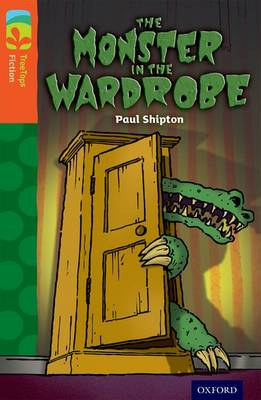 Oxford Reading Tree TreeTops Fiction: Level 13 More Pack A: The Monster in the Wardrobe by Paul Shipton