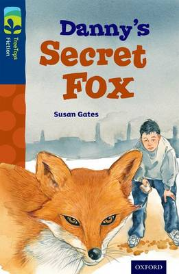Oxford Reading Tree Treetops Fiction: Level 14: Danny's Secret Fox by Susan Gates