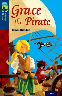 Oxford Reading Tree Treetops Fiction: Level 14: Grace the Pirate by James Riordan