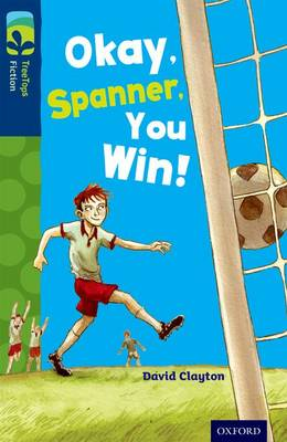 Oxford Reading Tree Treetops Fiction: Level 14: Okay, Spanner, You Win! by David Clayton