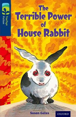 Oxford Reading Tree Treetops Fiction: Level 14 More Pack A: The Terrible Power of House Rabbit by Susan Gates