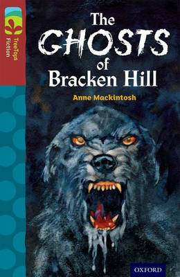Oxford Reading Tree Treetops Fiction: Level 15: The Ghosts of Bracken Hill by Anne Mackintosh