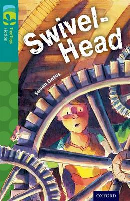 Oxford Reading Tree TreeTops Fiction: Level 16: Swivel-Head by Susan Gates