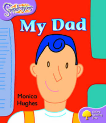 Oxford Reading Tree: Level 1+: Snapdragons: My Dad by Monica Hughes