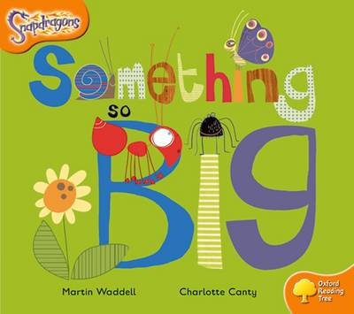 Oxford Reading Tree: Level 6: Snapdragons: Something So Big by Martin Waddell, Mr. Alex Brychta