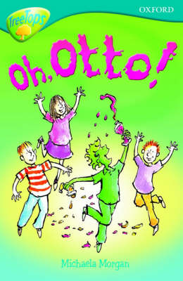 Oxford Reading Tree: Stage 9: TreeTops Fiction More Stories A: Oh Otto! by Michaela Morgan