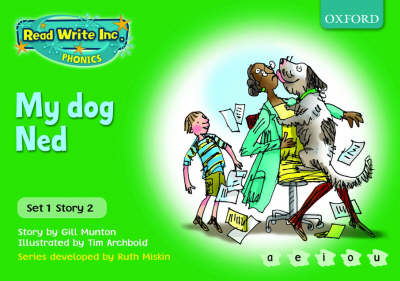 Read Write Inc. Phonics: Green Set 1 Storybooks: My Dog Ned by Gill Munton, Ruth Miskin