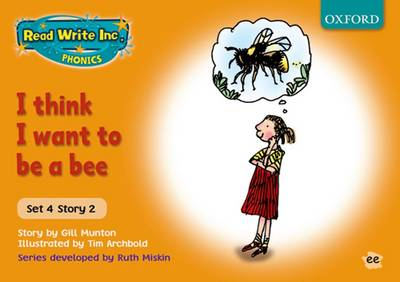 Read Write Inc. Phonics: Orange Set 4 Storybooks: I Think I Want to be a Bee by Gill Munton, Ruth Miskin