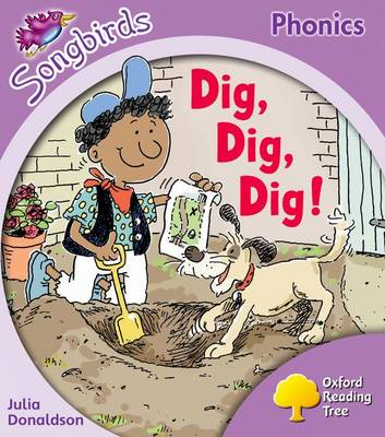 Oxford Reading Tree: Level 1+: Songbirds: Dig, Dig, Dig! by Julia Donaldson, Clare Kirtley