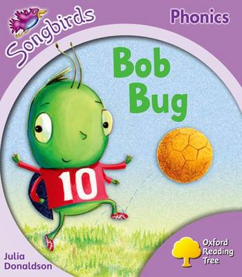Oxford Reading Tree: Stage 1+: Songbirds: Bob Bug by Julia Donaldson, Clare Kirtley
