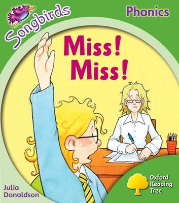 Oxford Reading Tree: Level 2: Songbirds: Miss! Miss! by Julia Donaldson, Clare Kirtley