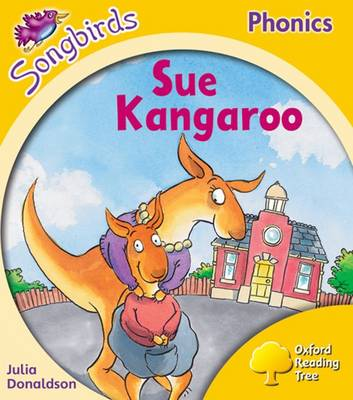 Oxford Reading Tree: Stage 5: Songbirds: Sue Kangaroo by Julia Donaldson, Clare Kirtley