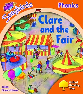 Oxford Reading Tree: Stage 6: Songbirds: Clare and the Fair by Julia Donaldson, Clare Kirtley