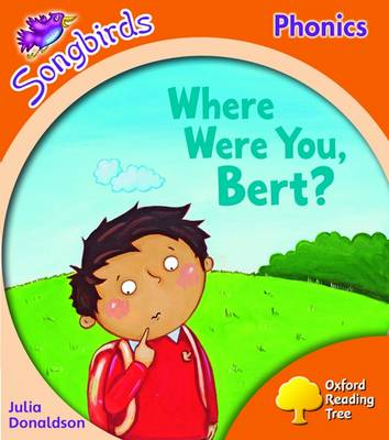 Oxford Reading Tree: Stage 6: Songbirds: Where Were You, Bert? by Julia Donaldson, Clare Kirtley