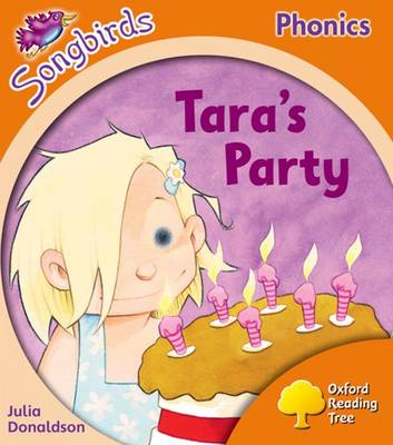 Oxford Reading Tree: Level 6: Songbirds: Tara's Party by Julia Donaldson, Clare Kirtley
