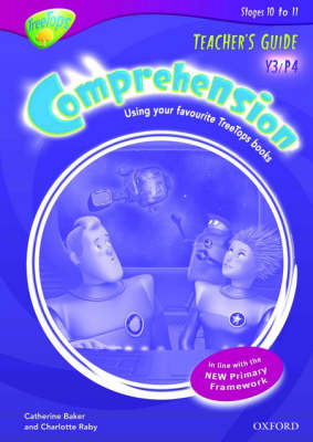 Oxford Reading Tree: Y3/P4: TreeTops Comprehension: Teacher's Guide by Catherine Baker, Charlotte Raby
