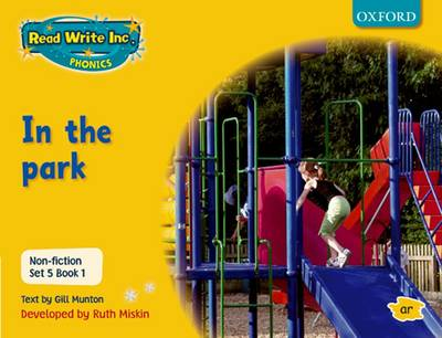 Read Write Inc. Phonics: Non-fiction Set 5 (yellow): in the Park - Book 1 by Gill Munton, Ruth Miskin