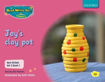 Read Write Inc. Phonics: Non-fiction Set 3 (Pink): Jay's Clay Pot by Gill Munton, Ruth Miskin